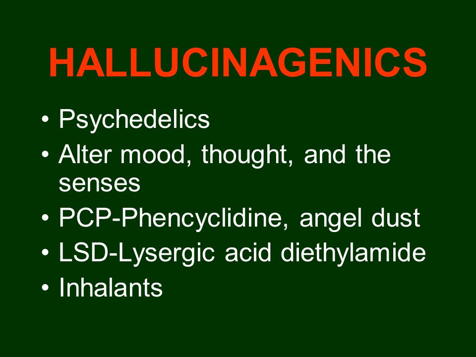 HALLUCINAGENICS Psychedelics Alter mood, thought, and the senses