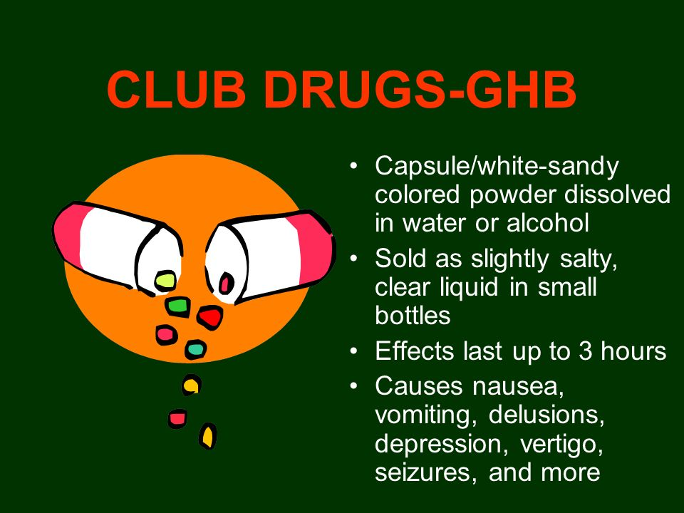 CLUB DRUGS-GHB Capsule/white-sandy colored powder dissolved in water or alcohol. Sold as slightly salty, clear liquid in small bottles.