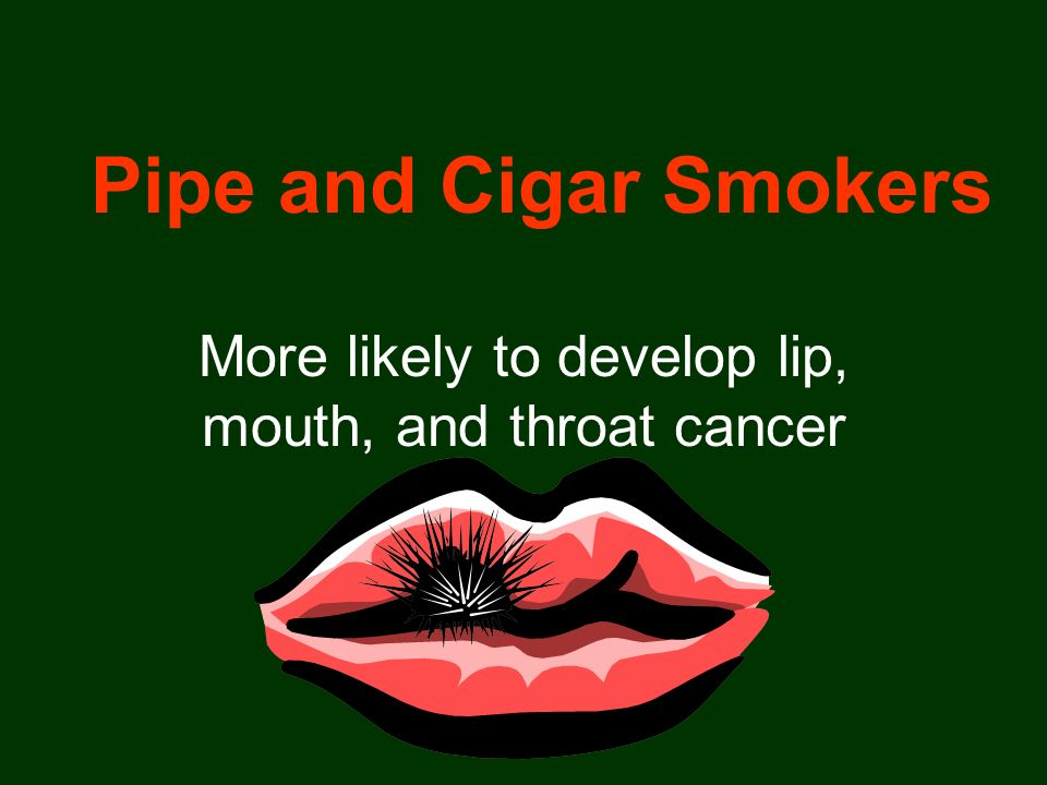 More likely to develop lip, mouth, and throat cancer