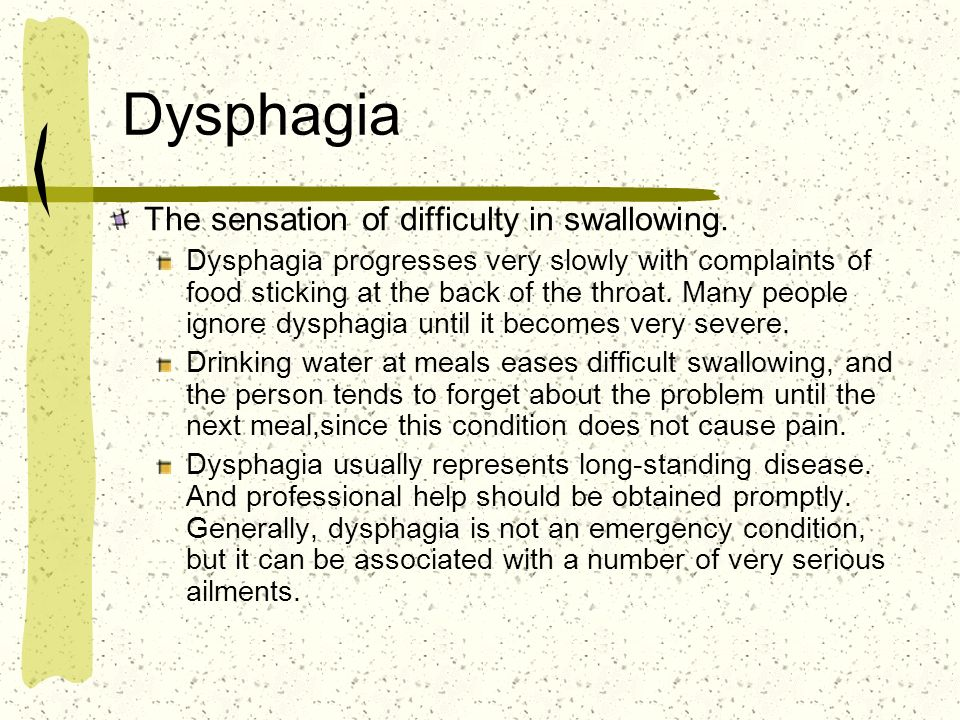 Dysphagia The sensation of difficulty in swallowing.