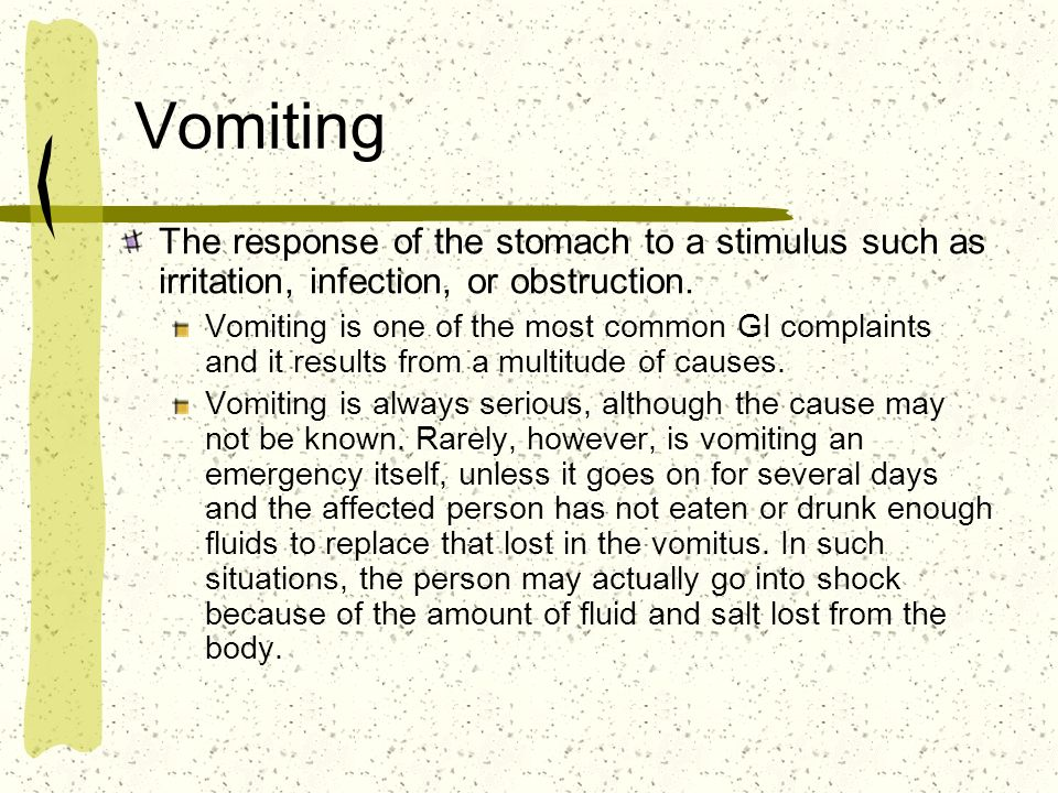 Vomiting The response of the stomach to a stimulus such as irritation, infection, or obstruction.