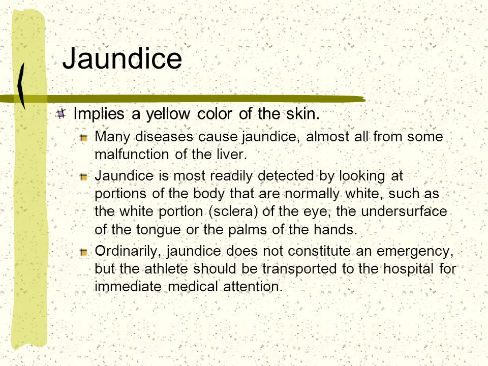 Jaundice Implies a yellow color of the skin.