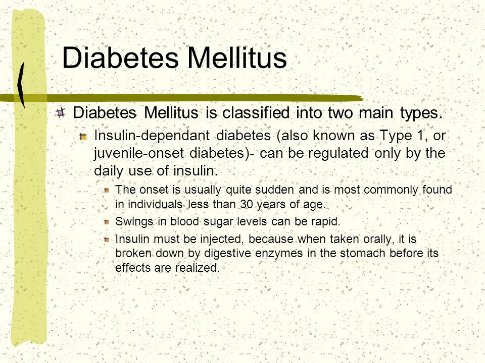 Diabetes Mellitus Diabetes Mellitus is classified into two main types.