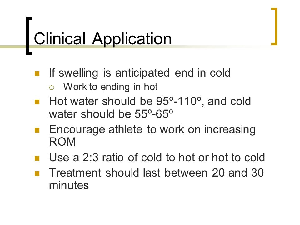 Clinical Application If swelling is anticipated end in cold