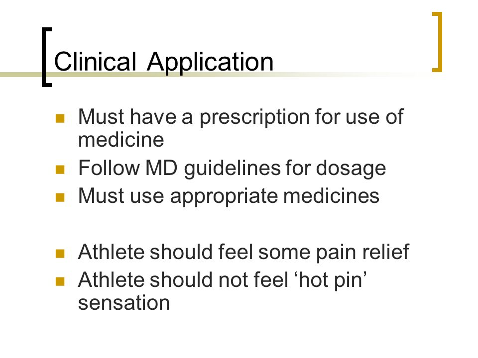 Clinical Application Must have a prescription for use of medicine
