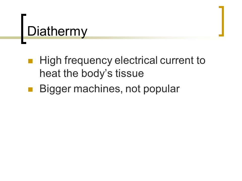 Diathermy High frequency electrical current to heat the body's tissue