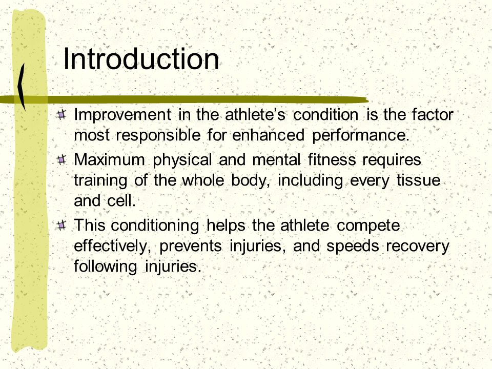 Introduction Improvement in the athlete's condition is the factor most responsible for enhanced performance.