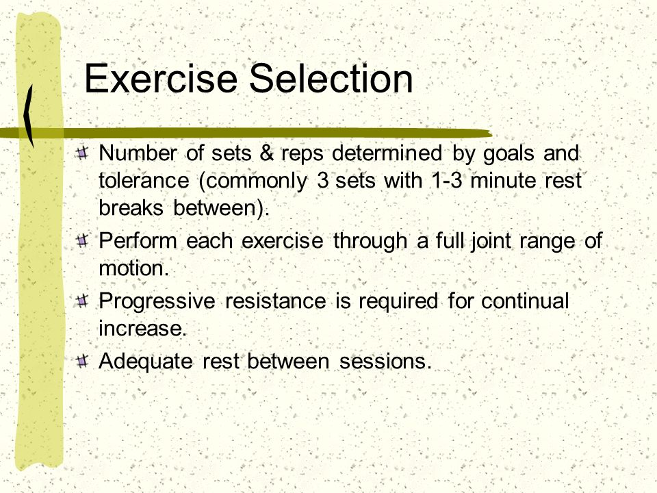 Exercise Selection Number of sets & reps determined by goals and tolerance (commonly 3 sets with 1-3 minute rest breaks between).