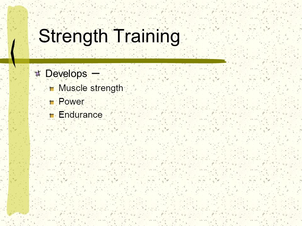 Strength Training Develops – Muscle strength Power Endurance