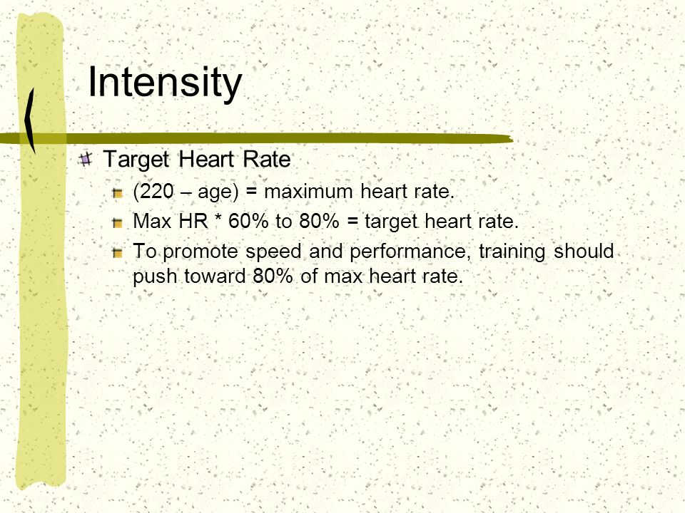 Intensity Target Heart Rate (220 – age) = maximum heart rate.