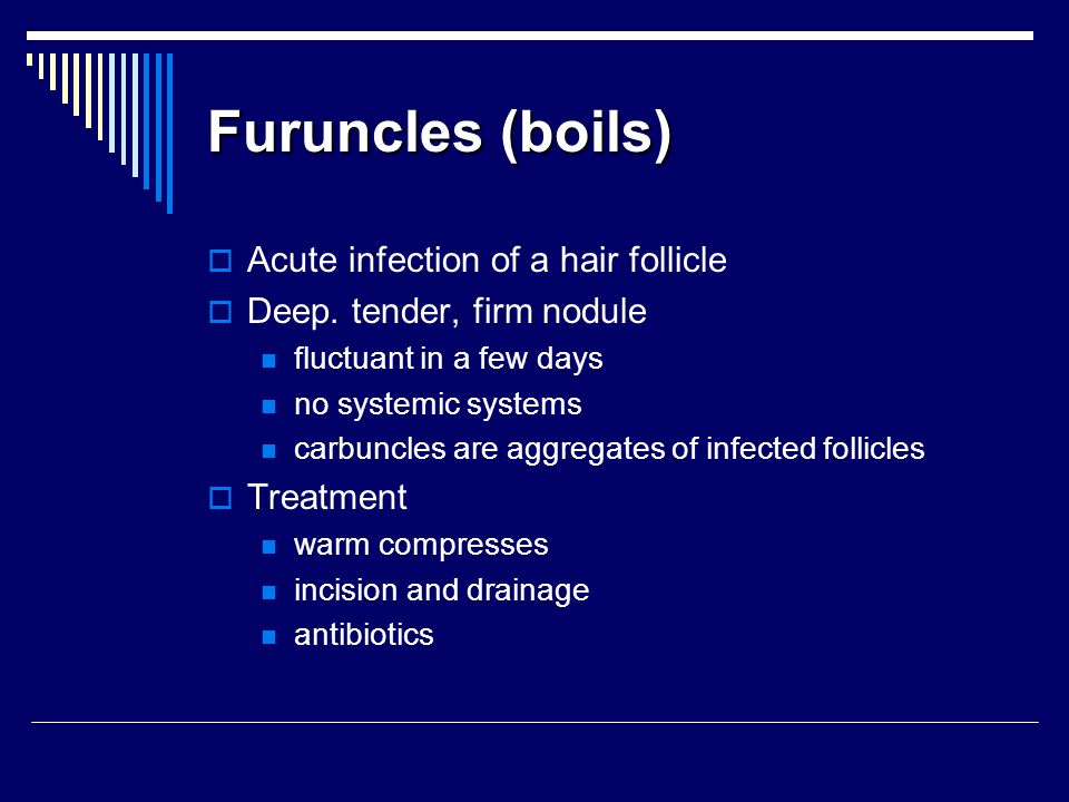 Furuncles (boils) Acute infection of a hair follicle