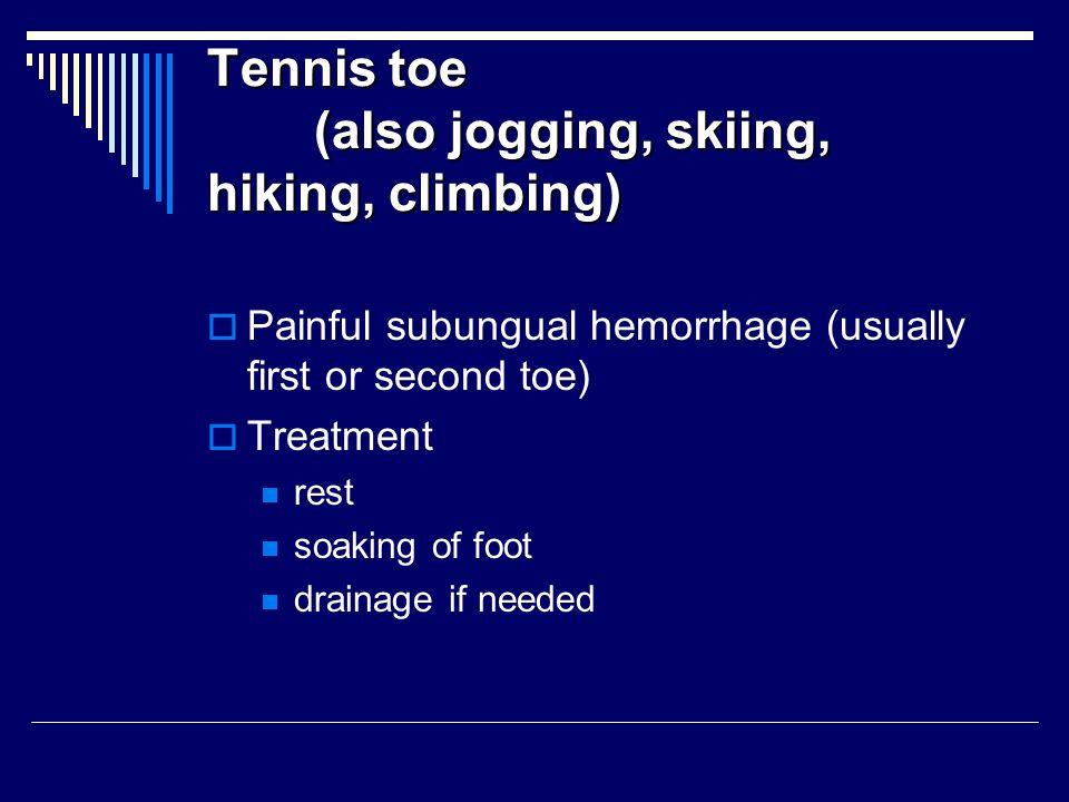 Tennis toe (also jogging, skiing, hiking, climbing)