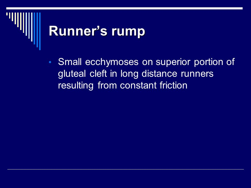 Runner's rump Small ecchymoses on superior portion of gluteal cleft in long distance runners resulting from constant friction.