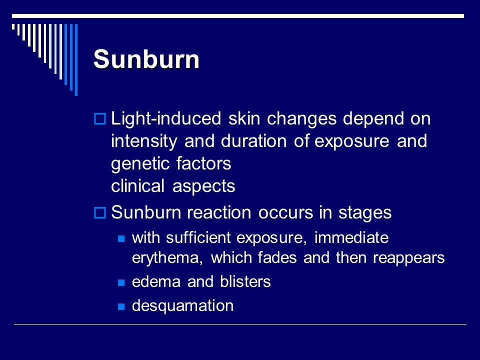 Sunburn Light-induced skin changes depend on intensity and duration of exposure and genetic factors clinical aspects.