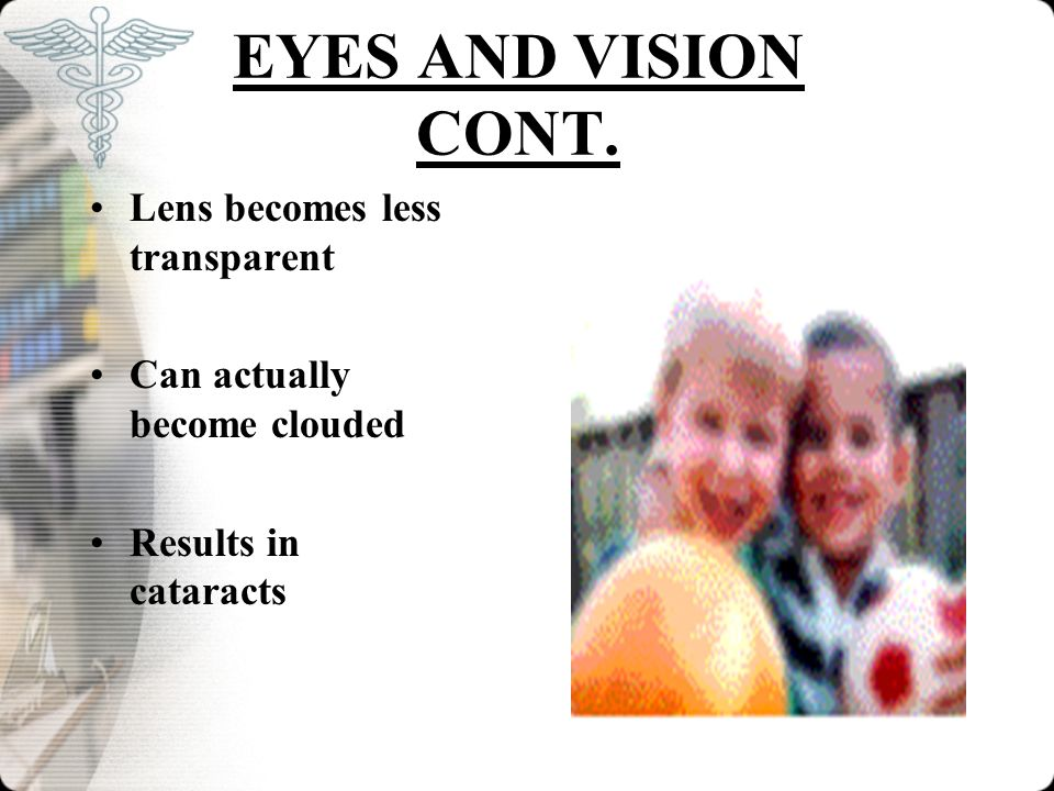 EYES AND VISION CONT. Lens becomes less transparent