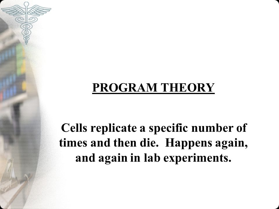 PROGRAM THEORY Cells replicate a specific number of times and then die.