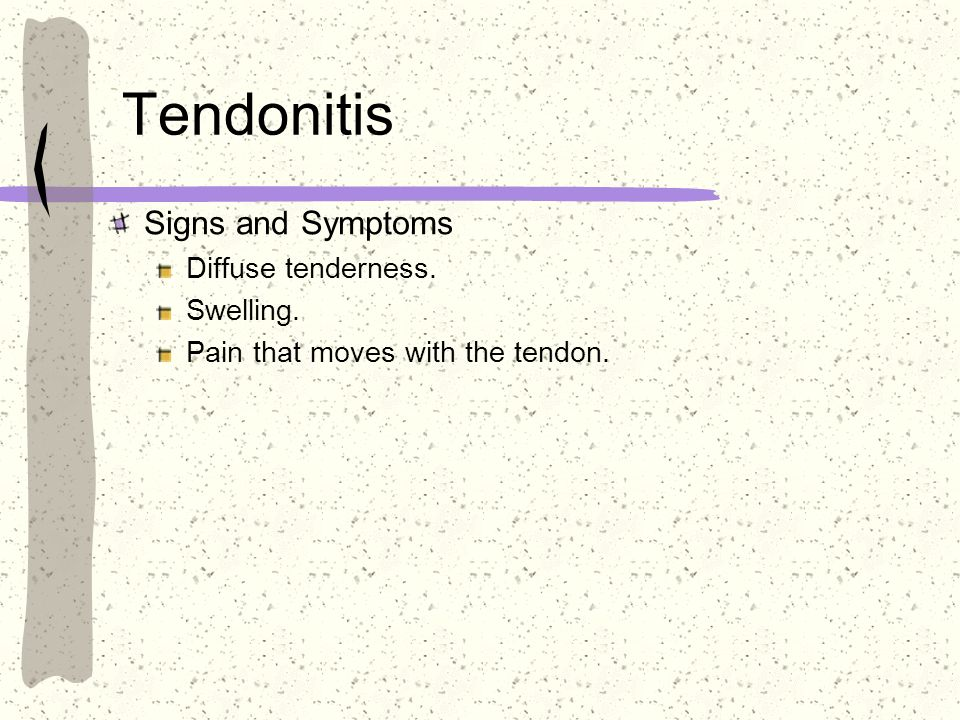 Tendonitis Signs and Symptoms Diffuse tenderness. Swelling.