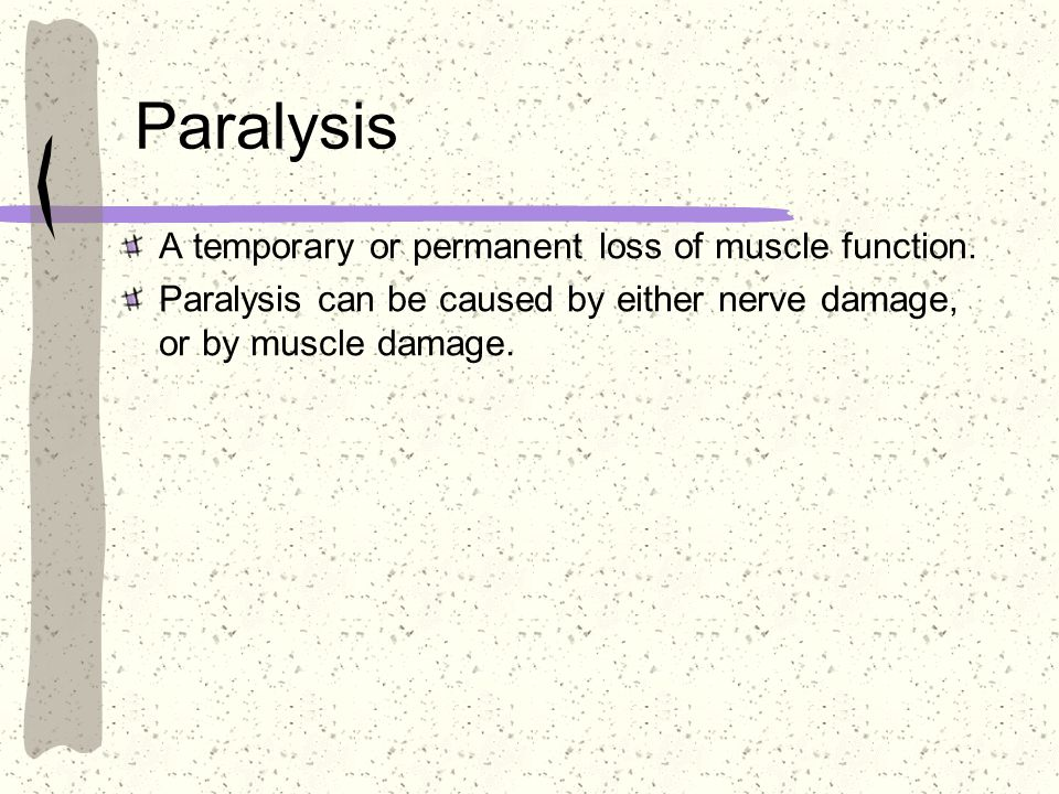 Paralysis A temporary or permanent loss of muscle function.