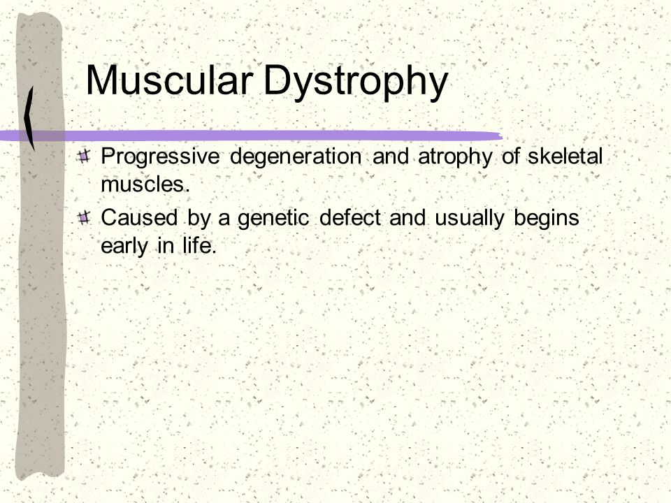 Muscular Dystrophy Progressive degeneration and atrophy of skeletal muscles.