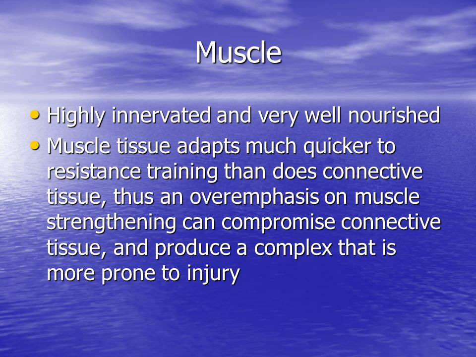 Muscle Highly innervated and very well nourished