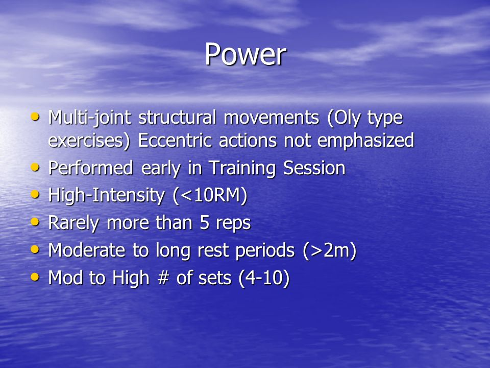 Power Multi-joint structural movements (Oly type exercises) Eccentric actions not emphasized. Performed early in Training Session.