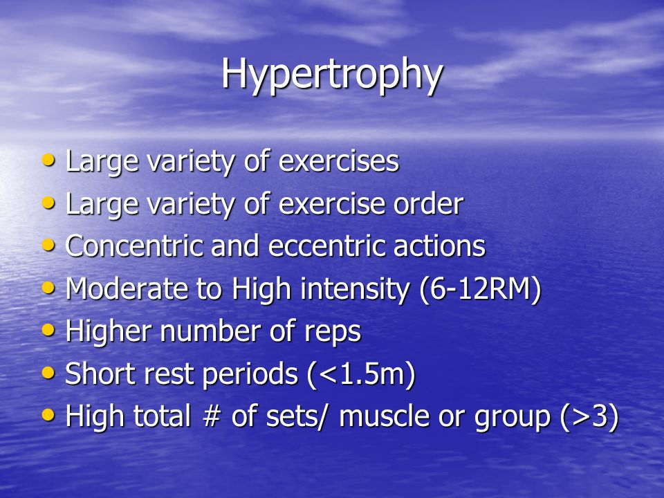 Hypertrophy Large variety of exercises Large variety of exercise order