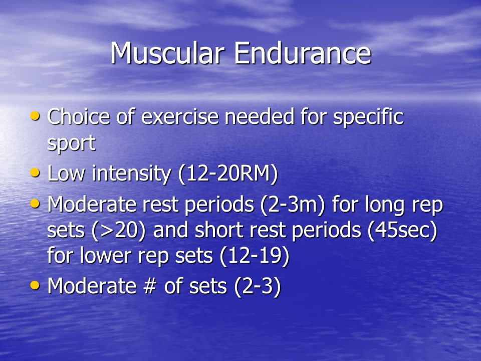 Muscular Endurance Choice of exercise needed for specific sport