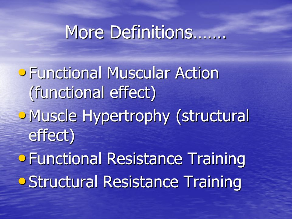 More Definitions……. Functional Muscular Action (functional effect)