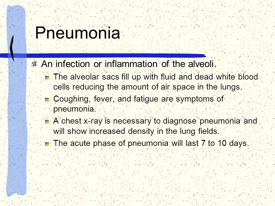 Pneumonia An infection or inflammation of the alveoli.