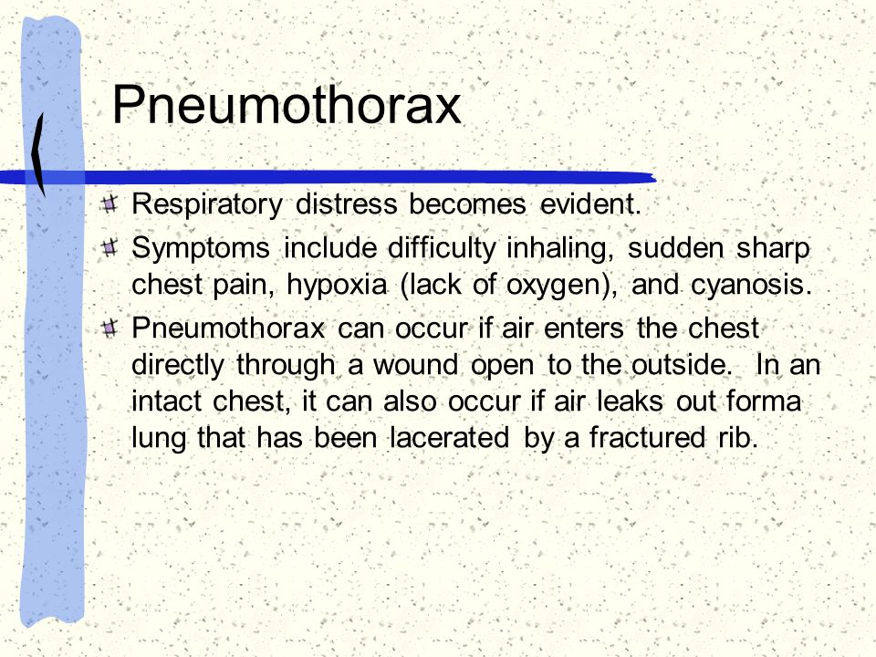 Pneumothorax Respiratory distress becomes evident.
