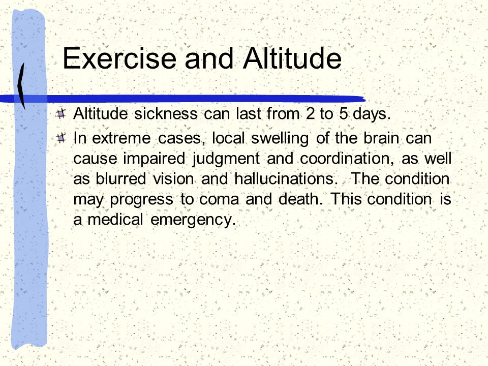 Exercise and Altitude Altitude sickness can last from 2 to 5 days.