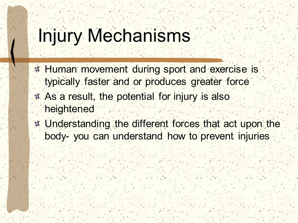 Injury Mechanisms Human movement during sport and exercise is typically faster and or produces greater force.