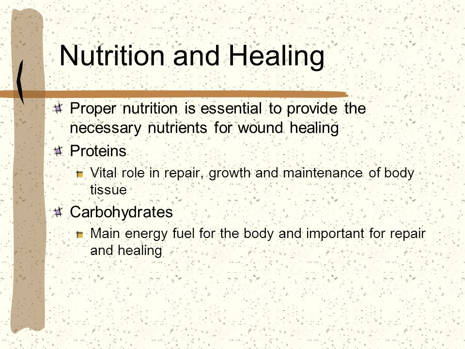 Nutrition and Healing Proper nutrition is essential to provide the necessary nutrients for wound healing.