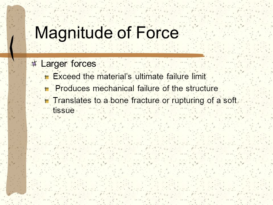 Magnitude of Force Larger forces