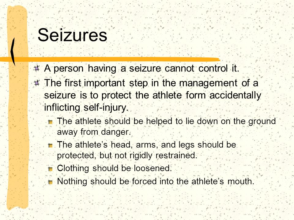 Seizures A person having a seizure cannot control it.