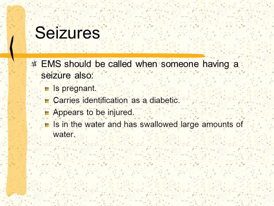 Seizures EMS should be called when someone having a seizure also: