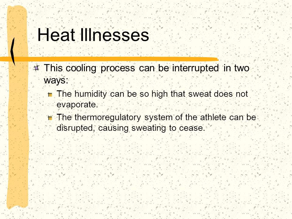 Heat Illnesses This cooling process can be interrupted in two ways: