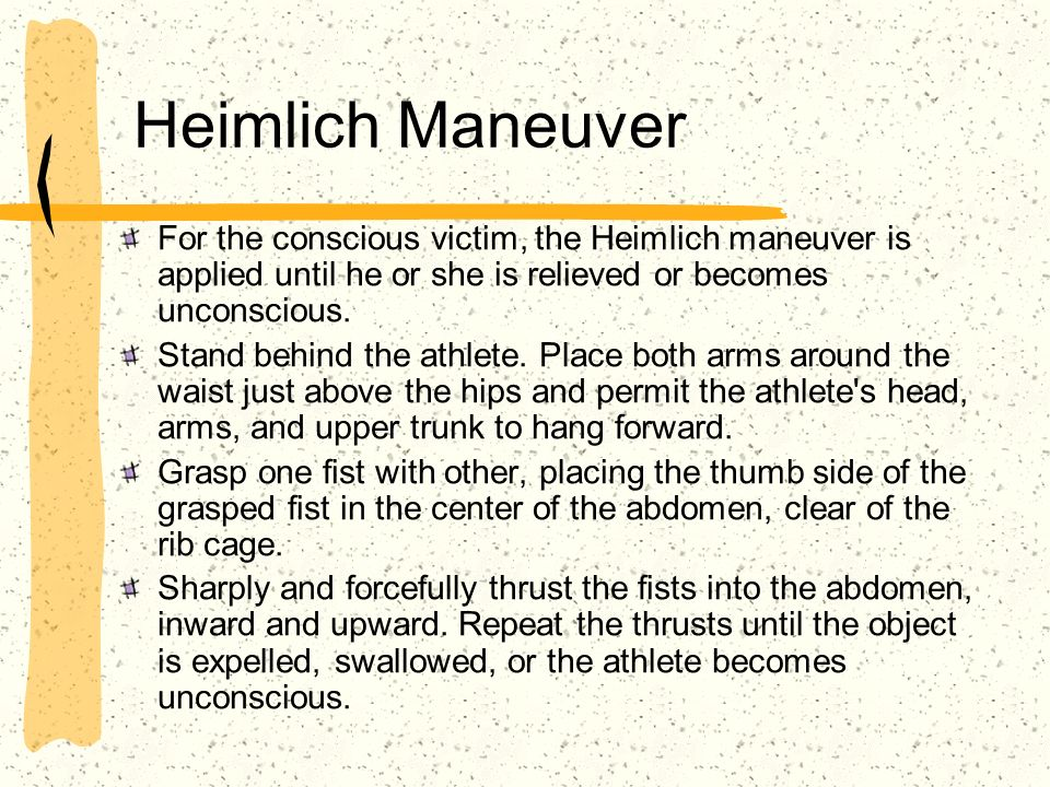 Heimlich Maneuver For the conscious victim, the Heimlich maneuver is applied until he or she is relieved or becomes unconscious.