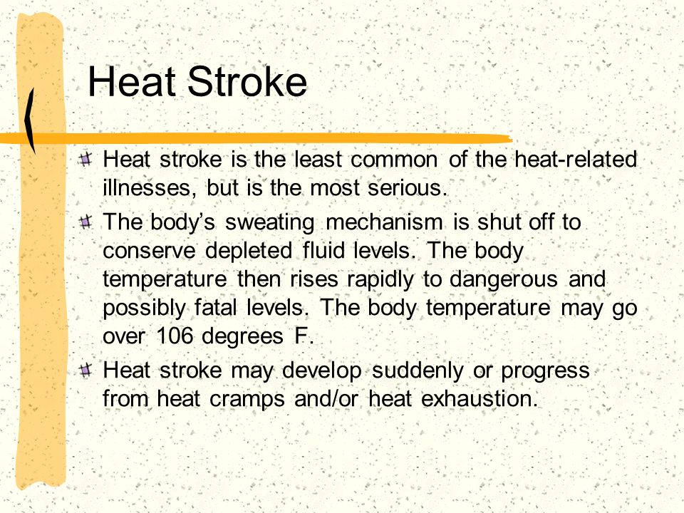 Heat Stroke Heat stroke is the least common of the heat-related illnesses, but is the most serious.