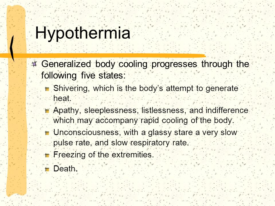 Hypothermia Generalized body cooling progresses through the following five states: Shivering, which is the body's attempt to generate heat.