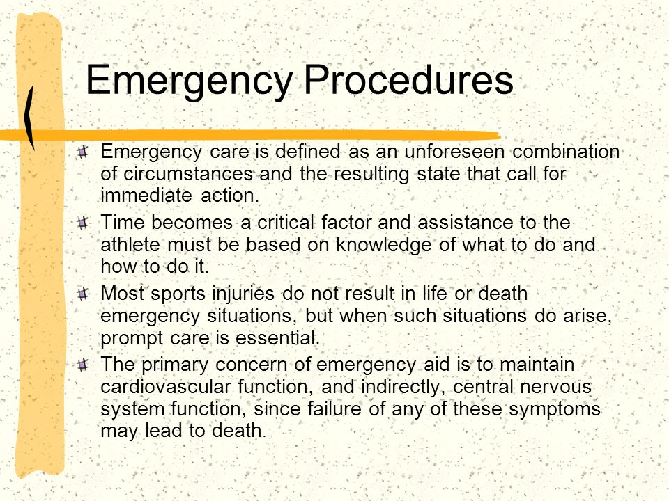 Emergency Procedures Emergency care is defined as an unforeseen combination of circumstances and the resulting state that call for immediate action.