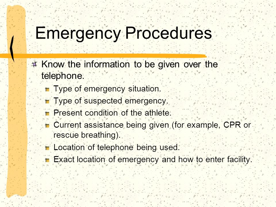 Emergency Procedures Know the information to be given over the telephone. Type of emergency situation.