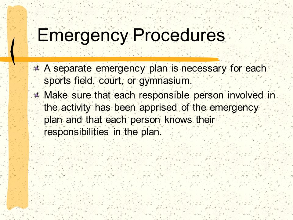 Emergency Procedures A separate emergency plan is necessary for each sports field, court, or gymnasium.