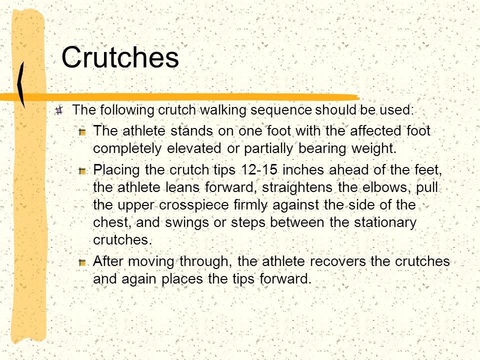 Crutches The following crutch walking sequence should be used: