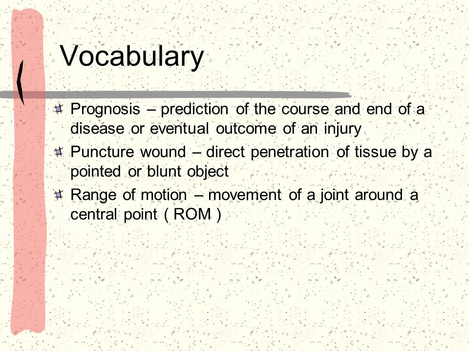 Vocabulary Prognosis – prediction of the course and end of a disease or eventual outcome of an injury.