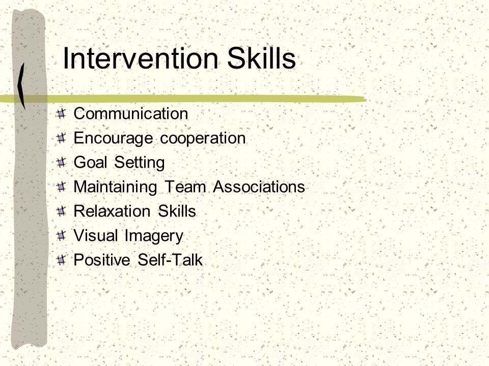 Intervention Skills Communication Encourage cooperation Goal Setting