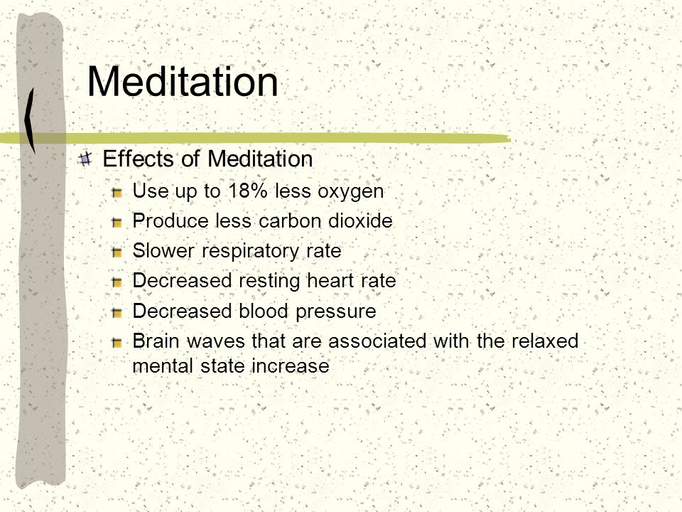 Meditation Effects of Meditation Use up to 18% less oxygen