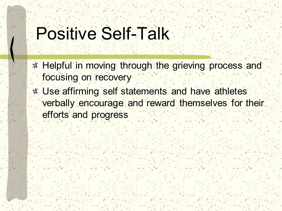Positive Self-Talk Helpful in moving through the grieving process and focusing on recovery.