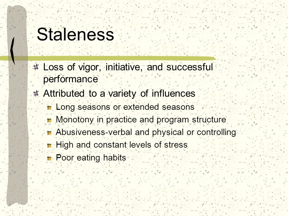 Staleness Loss of vigor, initiative, and successful performance