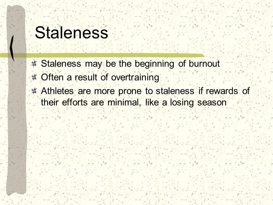 Staleness Staleness may be the beginning of burnout
